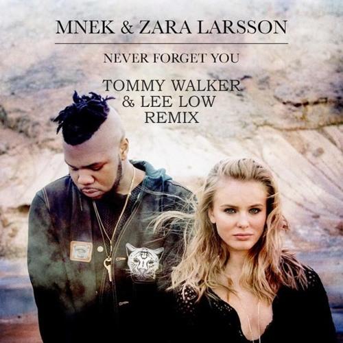 Zara Larsson & Mnek - Never Forget You (Tommy Walker & Lee Low Remix)