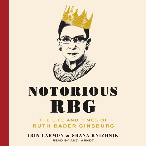 NOTORIOUS RBG By Irin Carmon, Shana Knizhnik, Read By Andi Arndt