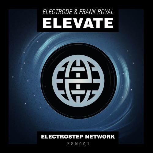 Electrode & Frank Royal - Elevate [Electrostep Network EXCLUSIVE]