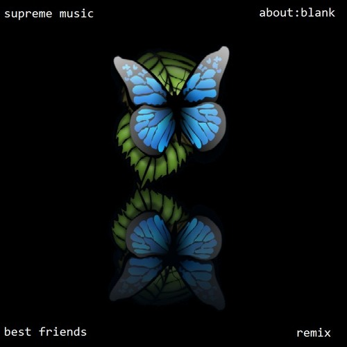 supreme   best friends   about:blank remix