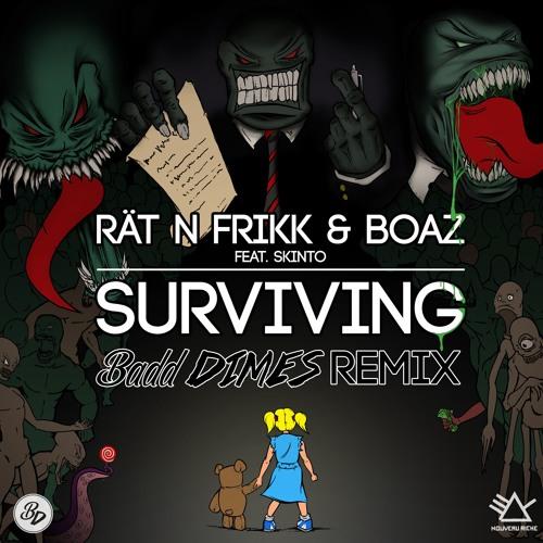 R?t N FrikK & Boaz feat. Skinto - Surviving (Badd Dimes Remix)