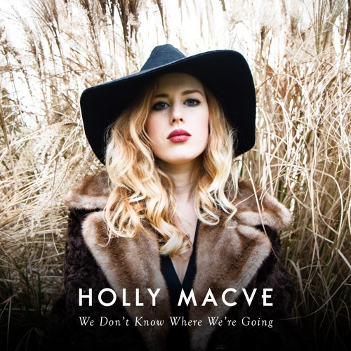 Holly Macve - We Don't Know Where We're Going