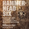 HAMMERHEAD SIX by Ronald Fry with Tad Tuleja, Read by the author-Audiobook Excerpt