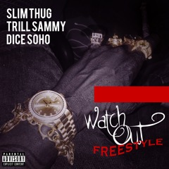 Slim Thug Ft Trill Sammy & Dice Soho - Watch Out Freestyle