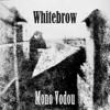 Whitebrow - Mono Vodou - 10 Blood On The Tracks