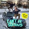 Can't Be Serious (feat. Jizzle And I-Dog)