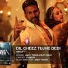 Dil Cheez Tujhe Dedi - Ankit Tiwari - Arijit Singh (Airlift)