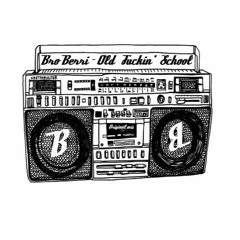 Bro Berri - Old Fuckin' School [FREE DL]