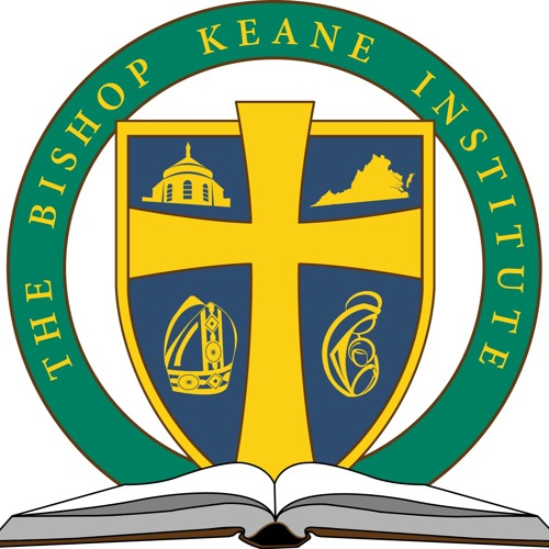 The Bishop Keane Institute Podcast