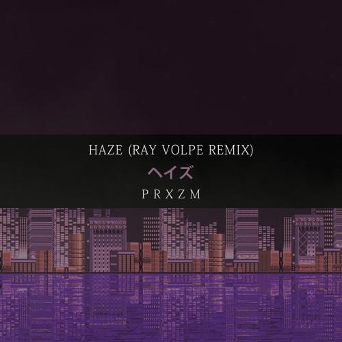 PRXZM - Haze (Ray Volpe Remix)