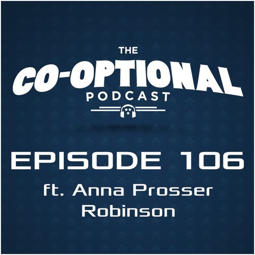 The Co-Optional Podcast Ep. 106 ft. Anna Prosser Robinson [strong language] - January 14, 2016