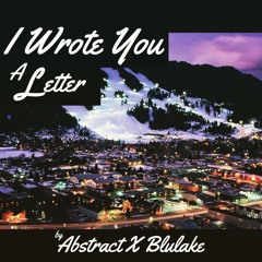 Abstract - I Wrote You A Letter (Prod. by Blulake)