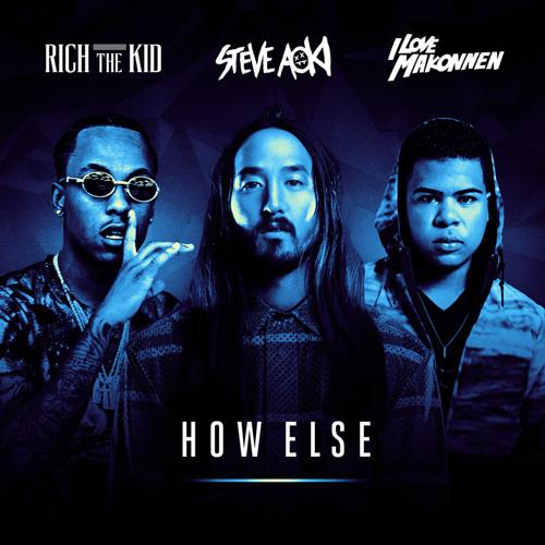 Steve Aoki Feat Rich The Kid & ILoveMakonnen - How Else