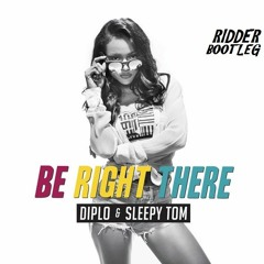 Diplo & Sleepy Tom - Be Right There (RIDDER BOOTLEG)