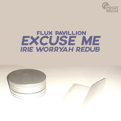 Flux Pavilion - Excuse Me (Irie Worryah Redub)