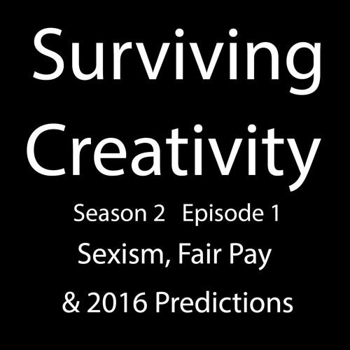 Surviving Creativity S02E01 - Sexism, Fair Pay, and 2016 Predictions
