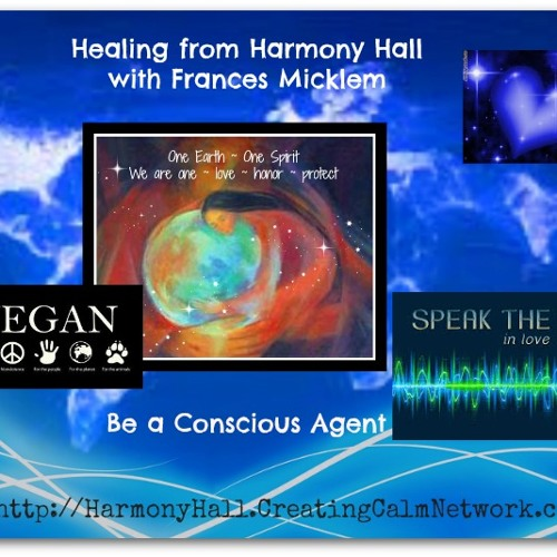 Healing From Harmony Hall with Frances Micklem - Be a Conscious Agent