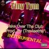 Tiny Tym-Take Over The Club(Instrumental)[Prod. By TravieeTre]