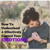 The Keys To Understanding & Effectively Controlling Your Emotions