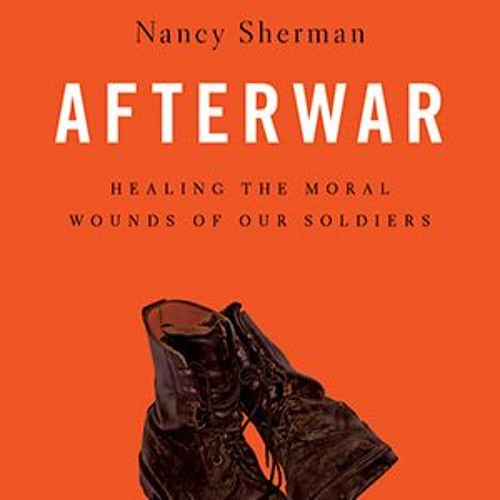 Afterwar: Healing the Moral Wounds of our Soldiers - Interview with Professor Nancy Sherman
