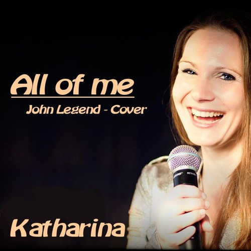 All Of Me - Katharina (John Legend - Cover)