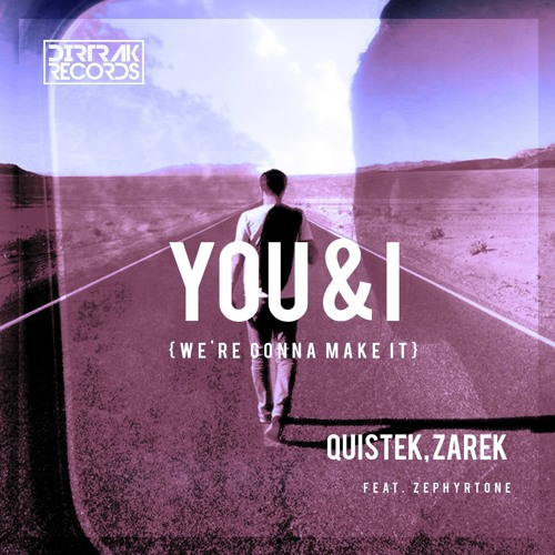 Quistek, Zarek Feat. Zephyrtone - You & I (We're Gonna Make It) OUT NOW