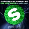 Bassjackers vs Martin Garrix & MOTi - How About Savior (The Evil Kick Mashup) BUY FOR FREE DOWNLOAD