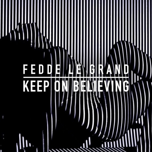 Fedde Le Grand - Keep On Believing | OUT NOW