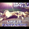 Trance4Mason - LIfe Is Fantastic