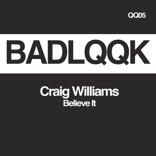 Craig Williams - Believe It (BADLQQK)[NEST HQ Premiere]