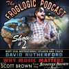 The Froglogic Podcast Show #2 Why Music Matters With Scott Brown From The Scooter Brown Band