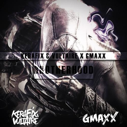 Kerafix & Vultaire x GMAXX - Brotherhood (Original Mix)