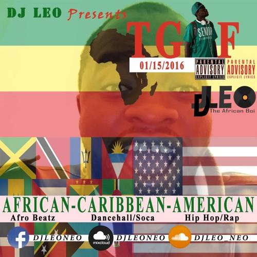 TGIF MIX(1/15/2016) - (Afro Beat, Dance Hall,Soca, Hip Hop,Rap) - Dj