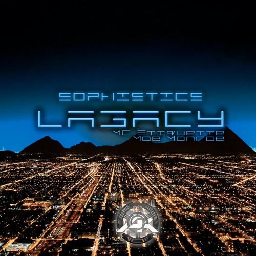 Sophistics ft. MC Etiquette & Moe Monroe - Legacy (OUT NOW)