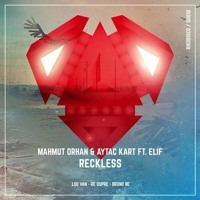 Mahmut Orhan & Aytac Kart feat. Elif - Reckless (Bruno Be Remix)