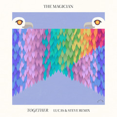 The Magician : Together (Lucas & Steve Remix)