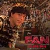 Song for #Fan [leacked] || #SRK