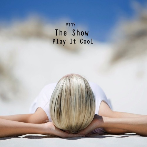 The Show #117 - Play It Cool