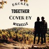 Broken Together (Cover By Michelle)
