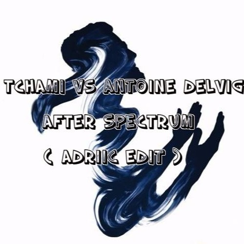 Tchami Vs Antoine Delvig - After Spectrum (Adriic Edit)