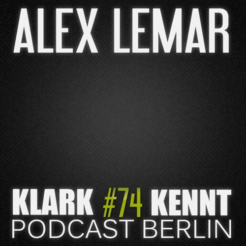 Alex Lemar - K K Podcast Berlin #74