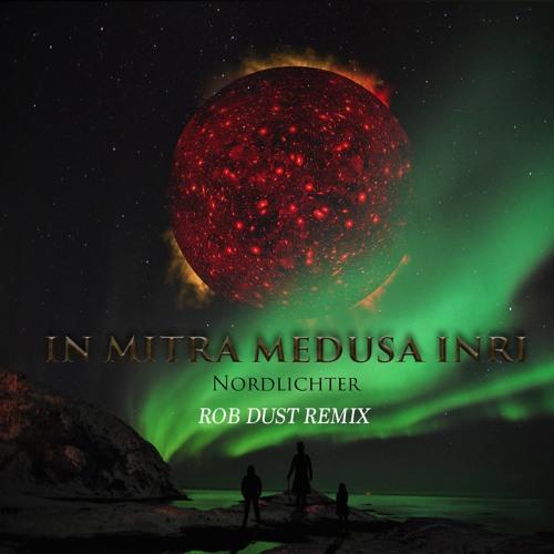 In Mitra Medusa Inri - Nordlichter (Rob Dust Remix)
