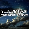SUICIDE TOAST - MOONLIGHT SHADOW [FREE DOWNLOAD]