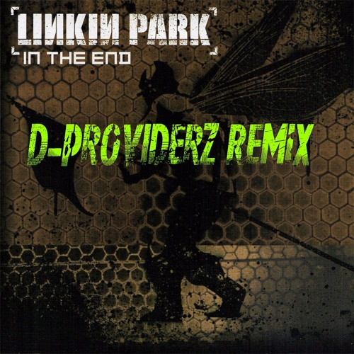 Linkin Park - In The End (D-Providerz Remix)