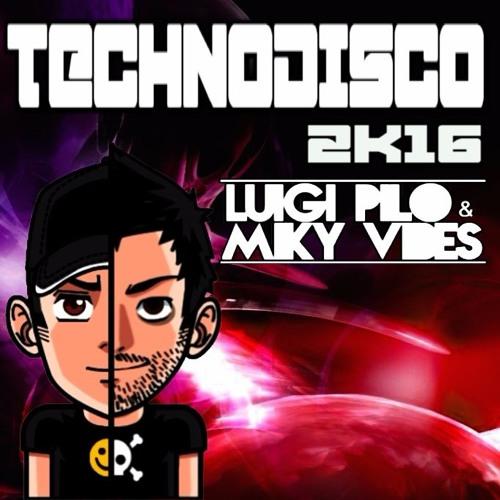 Luigi Pilo & Miky Vibes - Technodisco 2K16 (Extended Mix)