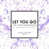 The Chainsmokers ft Great Good Fine Ok - Let You Go (Alex Fosse Remix) (FREE DOWNLOAD)