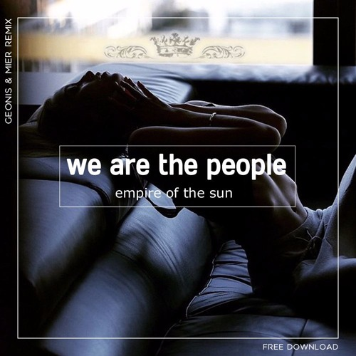 Empire Of The Sun - We Are The People(Geonis & Mier Remix)[Free]Support on NRJ GLOBALDANCE v.33