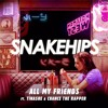Snakehips - All My Friends Feat. Tinashe Chance The Rapper