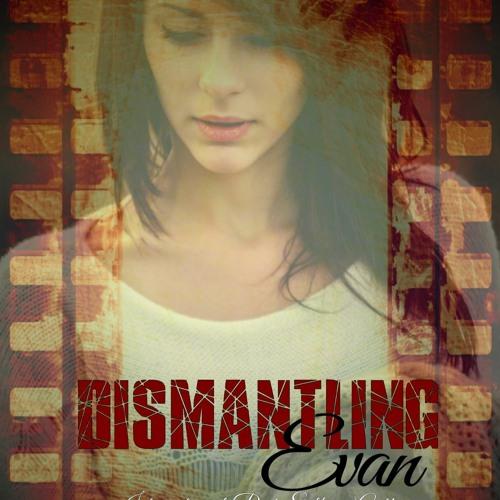 Dismantling Evan - YA/Teen Contemporary Fiction Novel by Venessa Kimball