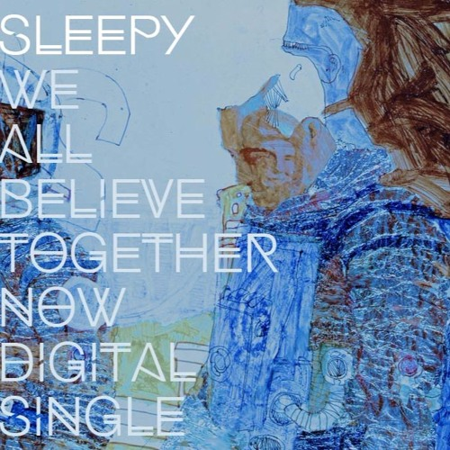 Sleepy - We All Believe Together Now